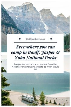 Everywhere you can camp in Banff, Jasper & Yoho National Parks.  If you're planning on camping during your road trip in the Canadian Rockies here's what you need to know and where to camp in Banff, Jasper and Yoho.  #canada #therockies #banff #jasper #yoho #alberta #bc #camping #roadtrip