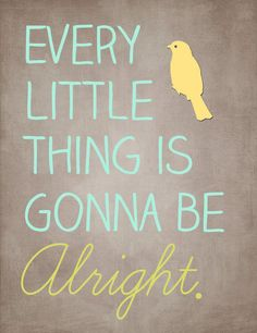 Every little thing is gonna be alright.  www.facebook.com/4wholeness
