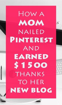How one mom nailed Pinterest and earned $1500 thanks to her new blog.