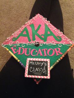 My Oh So Pretty graduation cap #Educator #AKA 1 9 0 8 skee wee my Sorors !