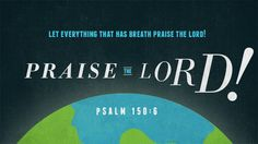 Verse of the Day from Logos.com    시편 150:6, 호흡이 있는 자마다 여호와를 찬양할지어다. 할렐루야!