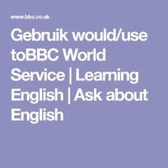 Gebruik would/use toBBC World Service | Learning English | Ask about English