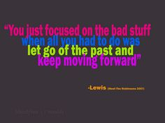 Let go of the past and keep moving forward.