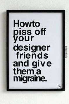 'How to piss off your design friends...' by Shahir