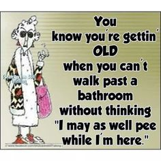 This happens to us older ladies that get tired of trying to make it to the bathroom without dribbling.