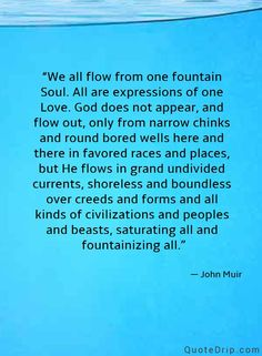 I want to suggest some of the things that should begin your lifes we all flow from one fountain soul all are expressions of one love god does not appear and flow out only from narrow chinks and round bored wells here malvernweather Choice Image
