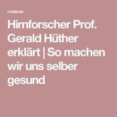 Hirnforscher Prof. Gerald Hüther erklärt | So machen wir uns selber gesund