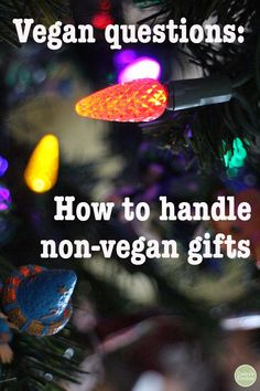 Vegan questions: What to do when people give you non-vegan gifts | cadryskitchen.com #christmas #holidays #ethics #vegan