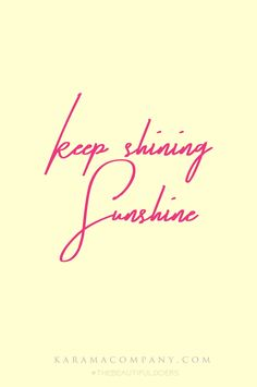 keep shining sunshine #motivate