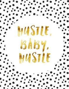 """Are you a dreamer, an entrepreneur, a girl boss, or someone who loves to hustle?  You'll love this modern """"Hustle, Baby, Hustle"""" print for motivation for entrepreneurs with dotty background and faux gold foil text.  Dream on, hustler!"""