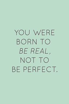 You were born to be real, not to be perfect | 22 Quotes About Self-Confidence That Will Brighten Up Your Life