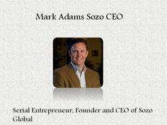 Mark Adams Sozo - Mark Adams sozo - Mark Adams sozo is co-founder and CEO of SOZO Worldwide, Inc., which was recognized during 2009 with co-founders Bob Constantine and Lewis Cantrell.