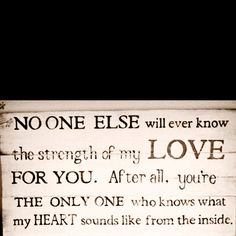My love for you!! You may never read this or know that it's for you! What we could of had very few have ever experienced!