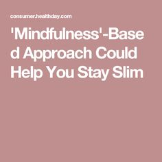 'Mindfulness'-Based Approach Could Help You Stay Slim