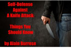 Self-Defense against a knife attack while unarmed is always a worst-case scenario. Alain Burrese shared a few things you should know.
