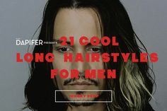 A List of Cool Hairstyles for Men inspired by real male celebrities with Long hair including Johnny Depp   See all the photos on THE DAPIFER