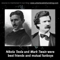 "unbelievable-facts: "" "" Nikola Tesla and Mark Twain were best friends and mutual fanboys "" "" Nikola Tesla, Tesla Inventions, Tesla Quotes, Wow Facts, Unbelievable Facts, E Mc2, Mark Twain, American History, Just In Case"