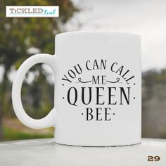 You Can Call Me Queen Bee - 11 oz. Coffee Mug - Tickled Teal $14.99