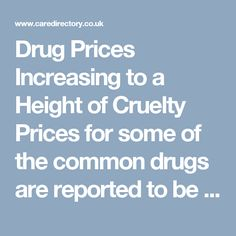 Drug Prices Increasing to a Height of Cruelty Prices for some of the common drugs are reported to be increasing than ever before. https://www.caredirectory.co.uk/blog/drug-prices-increasing-to-a-height-of-cruelty/