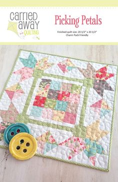 "Picking Petals Mini Quilt Pattern Designer Taunja Kelvington of Carried Away Quilting - Size 20 1/2"" x 20 1/2 "" - Charm Pack Friendly!"