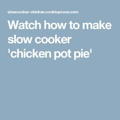 Watch how to make slow cooker 'chicken pot pie'