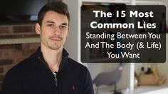 The 15 Most Common Lies Standing Between You & The Body / Life You Want http://modernhealthmonk.com/the-15-most-common-lies-standing-between-you-and-the-body-and-life-you-want/