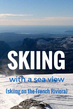 Skiing with a sea view is possible just inland of the French Riviera / Côte d'Azur where the Alps meet the Mediterranean sea.
