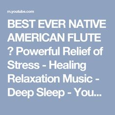 BEST EVER NATIVE AMERICAN FLUTE ☯ Powerful Relief of Stress - Healing Relaxation Music - Deep Sleep - YouTube