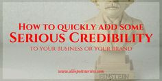 How to quickly add some serious credibility to your business or your brand