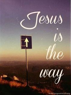 "Jesus answered, ""I am the way and the truth and the life. No one comes to the Father except through me."" - John 14:6"
