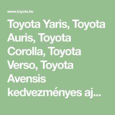 Toyota Yaris, Toyota Auris, Toyota Corolla, Toyota Verso, Toyota Avensis kedvezményes ajánlatai. Kiemelkedő ajánlatok a világelső autómárkától.