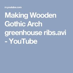 Making Wooden Gothic Arch greenhouse ribs.avi - YouTube
