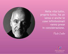 Nella vita tutto, proprio tutto, ha un senso e anche le cose infinitesimali vanno prese in considerazione - Paulo Coelho  Consultorio Alma - Penso dunque sono