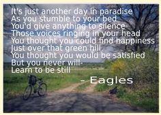 Golden Words from Eagles - Lyrics of Song- Learn To Be Still  #eagles #lyrics #music #bands #rockmusic #jazz #live #peace #calmness #japan #europe #usa #russia #asia #india #mumbai #northeast #lovelife #instagood #instalife #instapic #instalove #rocknroll #rocking #good #great