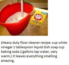 Floor Cleaner 1 Cup White Vinegar, 1 Tbsp. Liquid Dish Soap And 1