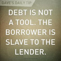 """""""Debt is not a tool. The borrower is slave to the lender."""" - Dave Ramsey & Proverbs Mrs Reed would love this! Financial Peace, Financial Success, Dave Ramsey Quotes, Total Money Makeover, Money Affirmations, Budgeting Finances, Budgeting Tips, Money Quotes, Debt Payoff"""