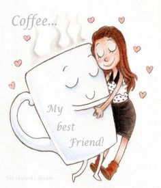 Coffee is my best friend. #memesaboutcoffee #memesaboutfriends #coffeememes http://lollygagging.net  ..... Only sometimes but this is cute.