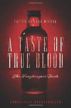 A Taste of True Blood: The Fangbanger's Guide by Leah Wilson, http://www.amazon.com/dp/1935251961/ref=cm_sw_r_pi_dp_wJPSqb1K75YBN/184-2198572-2710004