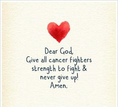 Dear God give all cancer fighters strength to fight & never give up Amen #cancerprayer