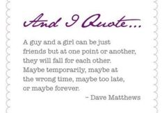 """DJM Quotes """"A guy and a girl can be just friends......"""""""