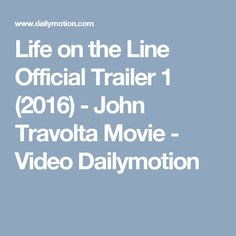 Life on the Line Official Trailer 1 (2016) - John Travolta Movie - Video Dailymotion
