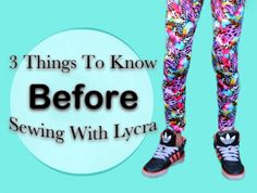3 Things To Know Before sewing With Lycra : It's really not so scary! Choose the right pattern, tools, and fabric to make sewing spandex as easy as pie.