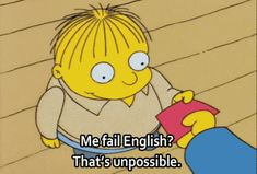 Trending GIF the simpsons ralph wiggum me fail english me fail english thats unpossible The Simpsons, Simpsons Funny, Simpsons Quotes, Funny Quotes, Funny Memes, Hilarious, Life Quotes, Simpson Tumblr, Frases