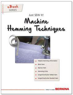 Machine Hemming Techniques, Just SEW It - eBook from BERNINA. Completing a project gives you a satisfying feeling, and it usually comes with the last stitch of a hemmed edge. Whether it is a garment, window treatment, or hand bag, a well-stitched hem is a sign of a quality craftsmanship.