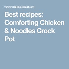 Best recipes: Comforting Chicken & Noodles Crock Pot