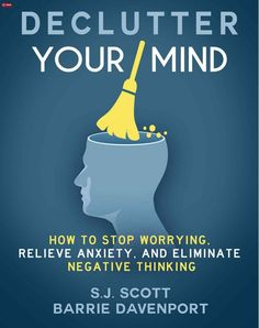 Declutter your Mind | Mindfulness book on mental decluttering | How to stop worrying, relieve anxiety and eliminate negative thinking.| Clear your mental clutter Mental Declutter with this new self help book by SJ Scott and Barrie Davenport