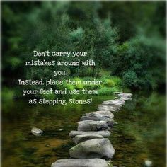 Don't carry your mistakes around with you.  Instead, place them under your feet and use them as stepping stones!