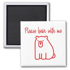 Cute bear please bear with me red and white funny magnet - typography gifts unique custom diy