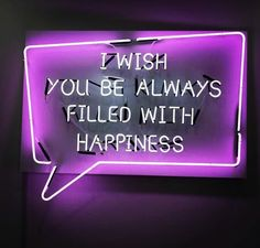 I WISH YOU BE ALWAYS FILLED WITH HAPPINESS