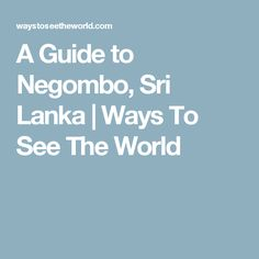 A Guide to Negombo, Sri Lanka | Ways To See The World